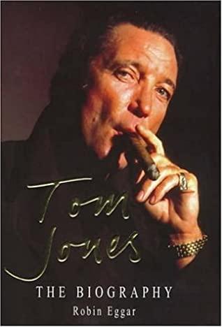 Tom Jones: The Biography by Robin Eggar