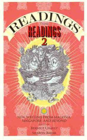 Readings from Readings 2: New Writing from Malaysia, Singapore and Beyond by Bernice Chauly (Ed.)