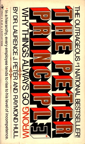 The Peter Principle: Why Things Always Go Wrong (1970) by Laurence J. Peter, Raymond Hull
