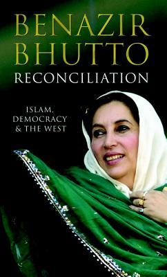Reconciliation: Islam, Democracy & The West by Benazir Bhutto