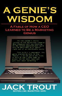 A Genie's Wisdom: A Fable of How a CEO Learned to Be a Marketing Genius by Jack Trout