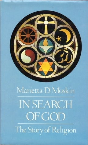 In Search of God: The Story of Religion by Marietta D. Moskin