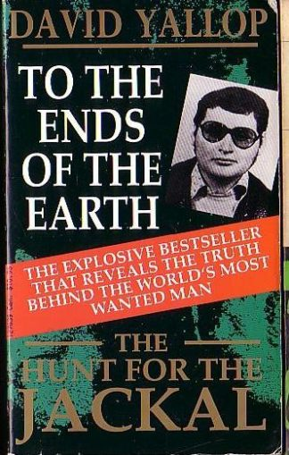 To the Ends of the Earth: The Hunt for the Jackal by David A. Yallop