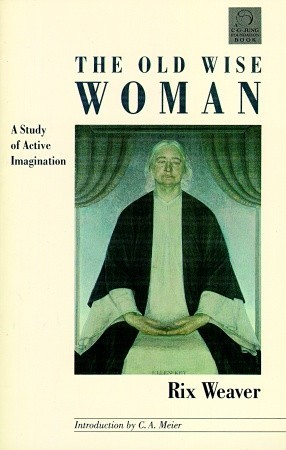 The Old Wise Woman: A Study of Active Imagination by Rix Weaver
