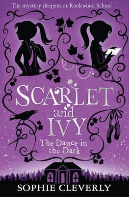 Scarlet & Ivy #3: The Dance in the Dark by Sophie Cleverly