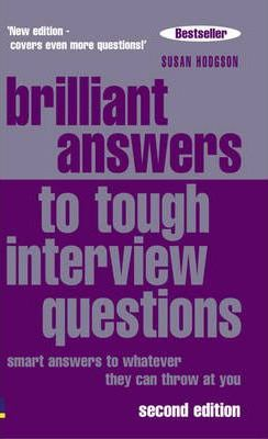 Brilliant Answers to Tough Interview Questions: Smart Answers to Whatever They Can Throw at You by Susan Hodgson