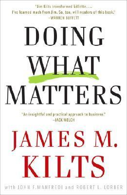 Doing What Matters: The Revolutionary Old-School Approach to Business Success and Why It Works by John F. Manfredi, James M. Kilts, Robert L. Lorber