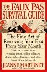 The Faux Pas Survival Guide: The Fine Art of Removing Your Foot From Your Mouth by Jeanne Martinet