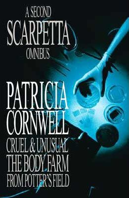 A Second Scarpetta Omnibus: Cruel & Unusual / The Body Farm / From Potter's Field by Patricia Cornwell