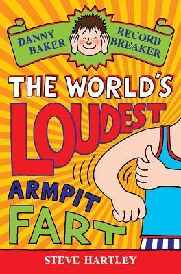 Danny Baker Record Breaker: The World's Loudest Armpit Fart by Steve Hartley