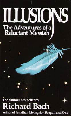 Illusions: The Adventures of a Reluctant Messiah (1977) by Richard Bach