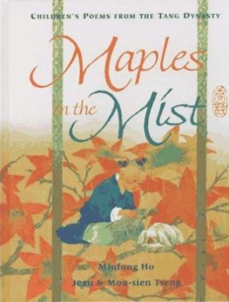 Children's Poems From The Tang Dynasty: Maples In The Mist by Minfong Ho