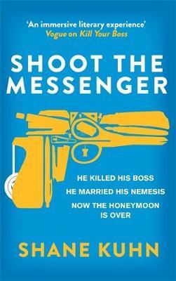 Shoot the Messenger by Shane Kuhn