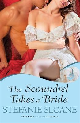 The Scoundrel Takes a Bride by Stefanie Sloane