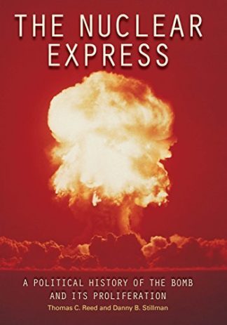 The Nuclear Express: A Political History of the Bomb and Its Proliferation by Thomas Binnington Reed