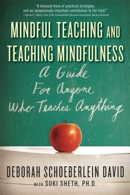 Mindful Teaching and Teaching Mindfulness: A Guide for Anyone Who Teaches Anything by Deborah R. Schoeberlein