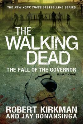 The Walking Dead: The Fall of the Governor Part One by Robert Kirkman, Jay Bonansinga
