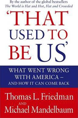 That Used to Be Us: What Went Wrong with America - And How It Can Come Back by Thomas Friedman, Michael Mandelbaum