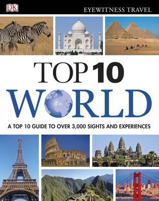 Top 10 World: A Top 10 Guide to Over 3,000 Sights and Experiences by DK Eyewitness