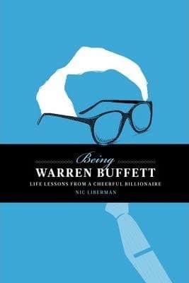 Being Warren Buffett: Life Lessons from a Cheerful Billionaire by Nic Liberman