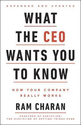 What the CEO Wants You to Know: How Your Company Really Works by Ram Charan