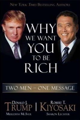 Why We Want You To Be Rich: Two Men, One Message by Robert T. Kiyosaki, Donald Trump