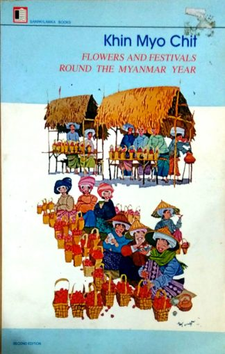 Flowers and Festivals Round the Myanmar Year by Khin Myo Chit