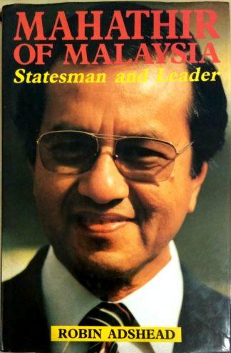 Mahathir of Malaysia: Statesman and Leader by Robin Adshead