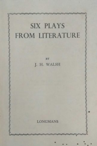 Six Plays From Literature (1959) by J. H. Walsh