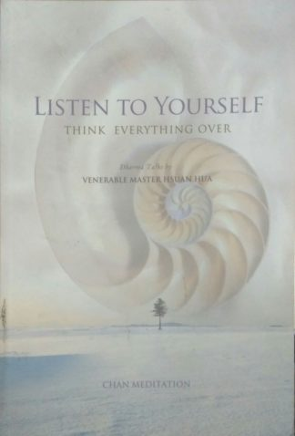 Listen to Yourself: Think Everything Over by Hsuan Hua