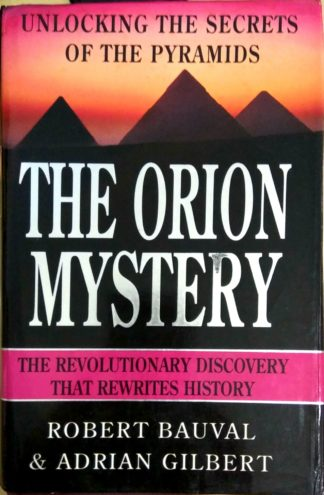 The Orion Mystery: Unlocking the Secrets of the Pyramids by Robert Bauval, Adrian Gilbert