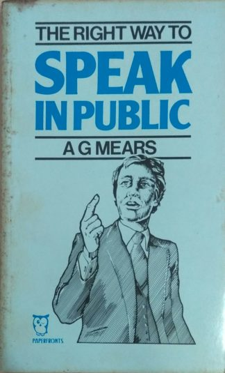 The Right Way to Speak in Public by A. G. Mears