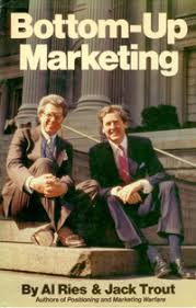 Bottom-up Marketing by Jack Trout, Al Ries