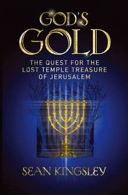 God's Gold: The Quest for the Lost Temple Treasure of Jerusalem by Sean Kingsley