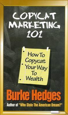 Copycat Marketing 101: How to Copycat Your Way to Wealth by Burke Hedges