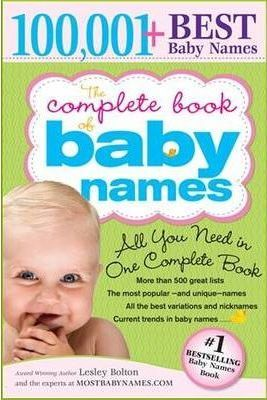 The Complete Book of Baby Names: The Most Names, Most Lists, Most Help to Find the Best Name by Lesley Bolton