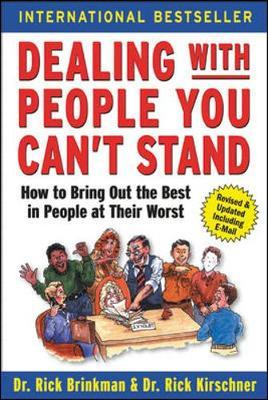 Dealing with People You Can't Stand: How to Bring Out the Best in People at Their Worst by Rick Brinkman, Rick Kirschner