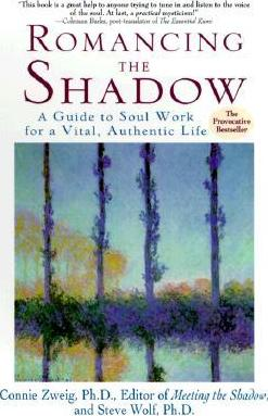 Romancing the Shadow: A Guide to Soul Work for a Vital, Authentic Life by Connie Zweig