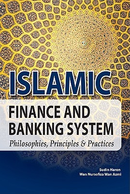 Islamic Finance and Banking System: Philosophies, Principles & Practices by Sudin Haron, Wan Nursofiza Wan Azmi