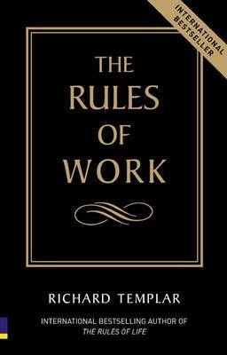 The Rules Of Work by Richard Templar