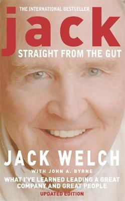 Jack: Straight from the Gut by Jack Welch