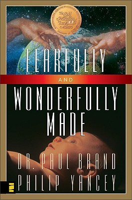 Fearfully and Wonderfully Made by Philip Yancey, Paul Brand