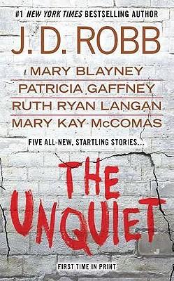 The Unquiet by J. D. Robb, Patricia Gaffney, Mary Blayney, Ruth Ryan Langan, Mary Kay McComas