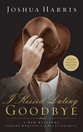 I Kissed Dating Goodbye: A New Attitude Toward Romance and Relationships by Joshua Harris