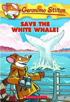 Geronimo Stilton #45: Save the White Whale! by Geronimo Stilton