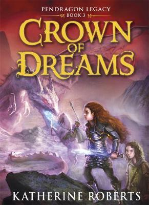 Crown of Dreams (Pendragon Legacy Book 3) by Katherine Roberts