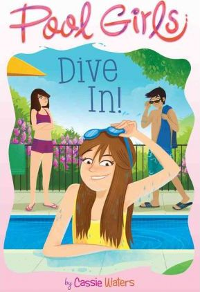 Pool Girls #1: Dive In! by Cassie Waters