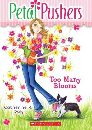 Petal Pushers #1: Too Many Blooms by Catherine R. Daly