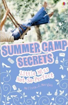 Summer Camp Secrets #4: Little Miss Not-So-Perfect by Melissa Morgan