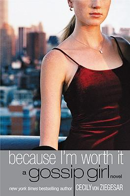 Because I'm Worth It (Gossip Girl) by Cecily von Ziegesar